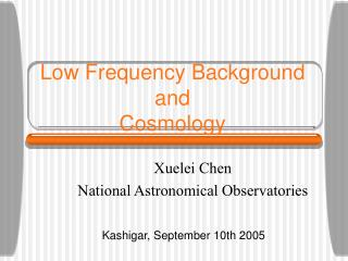 Low Frequency Background  and  Cosmology