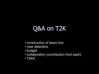 Q&A on T2K