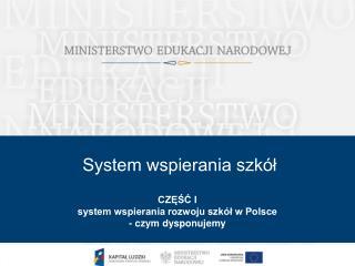 CZĘŚĆ I system wspierania rozwoju szkół w Polsce - czym dysponujemy