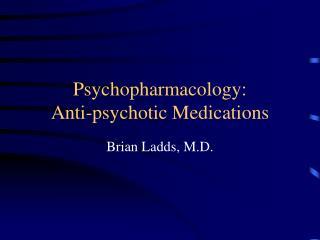Psychopharmacology:  Anti-psychotic Medications