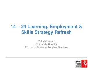 14 – 24 Learning, Employment & Skills Strategy Refresh