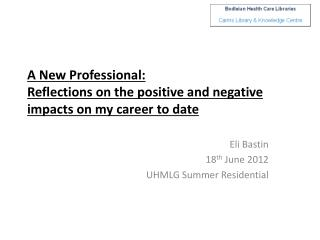A New Professional:  Reflections on the positive and negative  impacts on my career to date