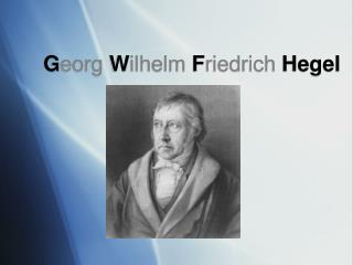 G eorg W ilhelm  F riedrich  Hegel