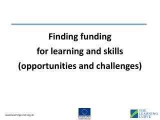 Finding funding  for learning and skills (opportunities and challenges)