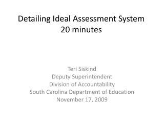 Detailing Ideal Assessment System 20 minutes