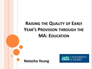 Raising the Quality of Early Year's Provision through the MA: Education