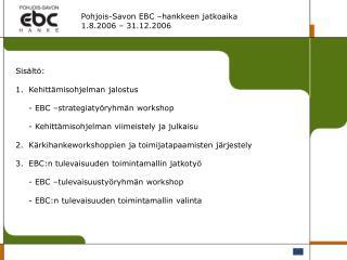 Pohjois-Savon EBC –hankkeen jatkoaika  1.8.2006 – 31.12.2006