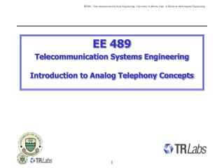 EE 489 Telecommunication Systems Engineering Introduction to Analog Telephony Concepts