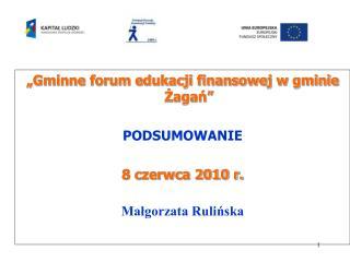"""""""Gminne forum edukacji finansowej w gminie Żagań"""" PODSUMOWANIE  8 czerwca 2010 r."""