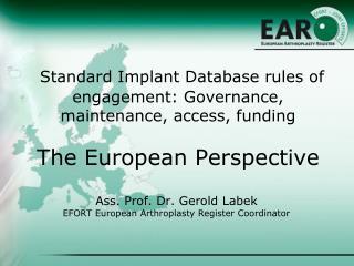 Ass. Prof. Dr. Gerold Labek EFORT European Arthroplasty Register Coordinator