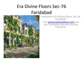 Interested in Era Divine Floors, Sec-76, Faridabad? Visit ww
