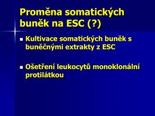 Proměna somatických buněk na ESC (?)