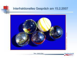 Interfraktionelles Gespr�ch am 15.2.2007