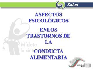 ASPECTOS PSICOL�GICOS ENLOS TRASTORNOS DE LA  CONDUCTA  ALIMENTARIA