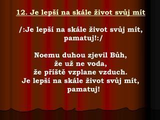 12. Je lep�� na sk�le �ivot sv?j m�t /:Je lep�� na sk�le �ivot sv?j m�t, pamatuj!:/