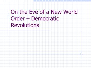 On the Eve of a New World Order – Democratic Revolutions