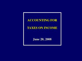 ACCOUNTING FOR  TAXES ON INCOME June 20, 2008
