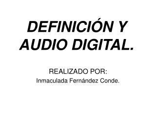 DEFINICIÓN Y AUDIO DIGITAL.