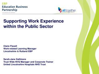 Supporting Work Experience within the Public Sector Claire Flavell Work-related Learning Manager