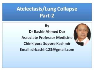 Atelectasis Lung Collapse Part-2 by Dr Bashir Ahmed Dar