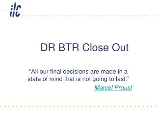 DR BTR Close Out