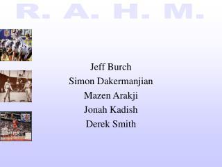Jeff Burch Simon Dakermanjian Mazen Arakji Jonah Kadish Derek Smith