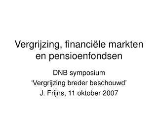 Vergrijzing, financi ële markten en pensioenfondsen