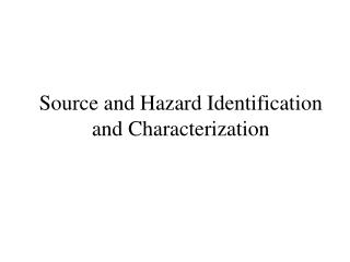Source and Hazard Identification and Characterization
