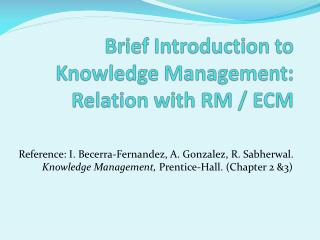 Brief Introduction to Knowledge Management: Relation with RM / ECM