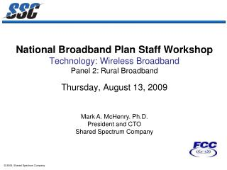 Mark A. McHenry. Ph.D. President and CTO Shared Spectrum Company