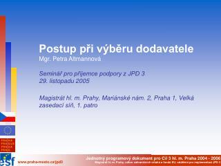 Postup při výběru dodavatele  Mgr. Petra Altmannová Seminář pro příjemce podpory z JPD 3