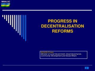 PROGRESS IN DECENTRALISATION REFORMS