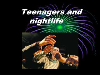 Teenagers and nightlife