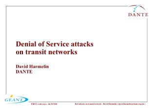 Denial of Service attacks  on transit networks David Harmelin  DANTE