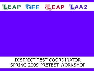 DISTRICT TEST COORDINATOR SPRING 2009 PRETEST WORKSHOP