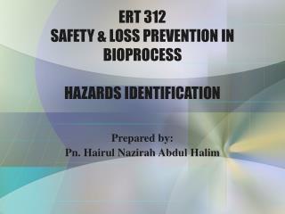 ERT 312 SAFETY & LOSS PREVENTION IN BIOPROCESS HAZARDS IDENTIFICATION