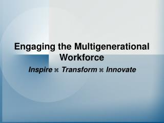 Engaging the Multigenerational Workforce