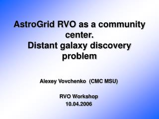 AstroGrid RVO as a community center. Distant galaxy discovery problem