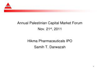 Annual Palestinian Capital Market Forum  Nov. 21 st , 2011 Hikma Pharmaceuticals IPO