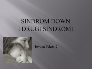 Sindrom Down  i drugi sindromi
