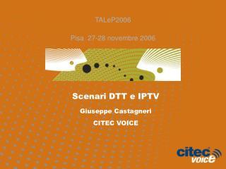 Scenari DTT e IPTV Giuseppe Castagneri CITEC VOICE