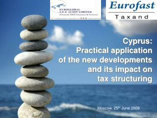 Cyprus:  Practical application of the new developments and its impact on  tax structuring