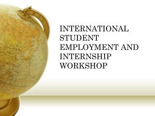 INTERNATIONAL STUDENT EMPLOYMENT AND INTERNSHIP  WORKSHOP