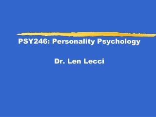 PSY246: Personality Psychology Dr. Len Lecci