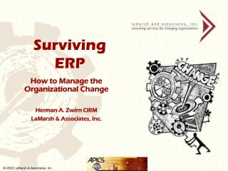 How to Manage the Organizational Change Herman A. Zwirn CIRM LaMarsh & Associates, Inc.