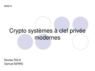 Crypto systèmes à clef privée modernes