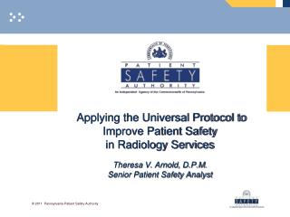Applying the Universal Protocol to Improve Patient Safety  in Radiology Services  Theresa V. Arnold, D.P.M. Senior Patie