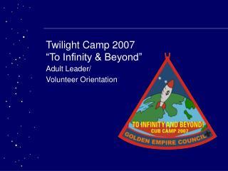 "Twilight Camp 2007 ""To Infinity & Beyond"""