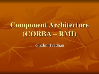 Component Architecture (CORBA – RMI)