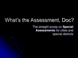 What�s the Assessment, Doc?